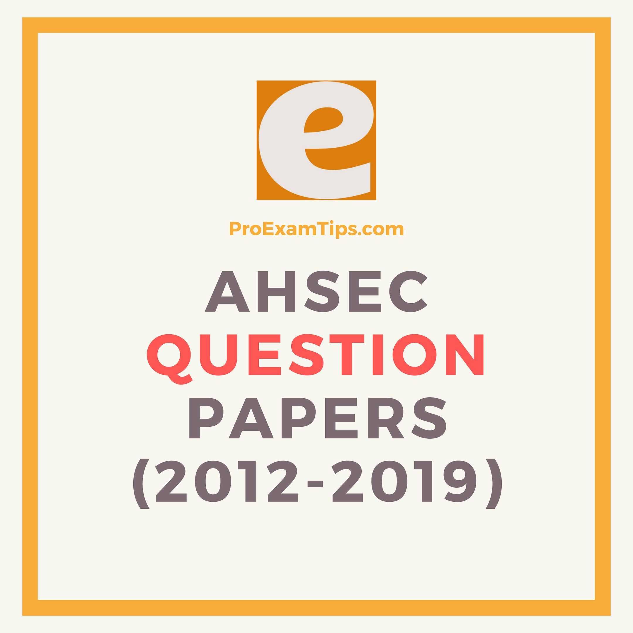 AHSEC Question Papers 2012-2019 (150 Nos) for Assam HS Exam