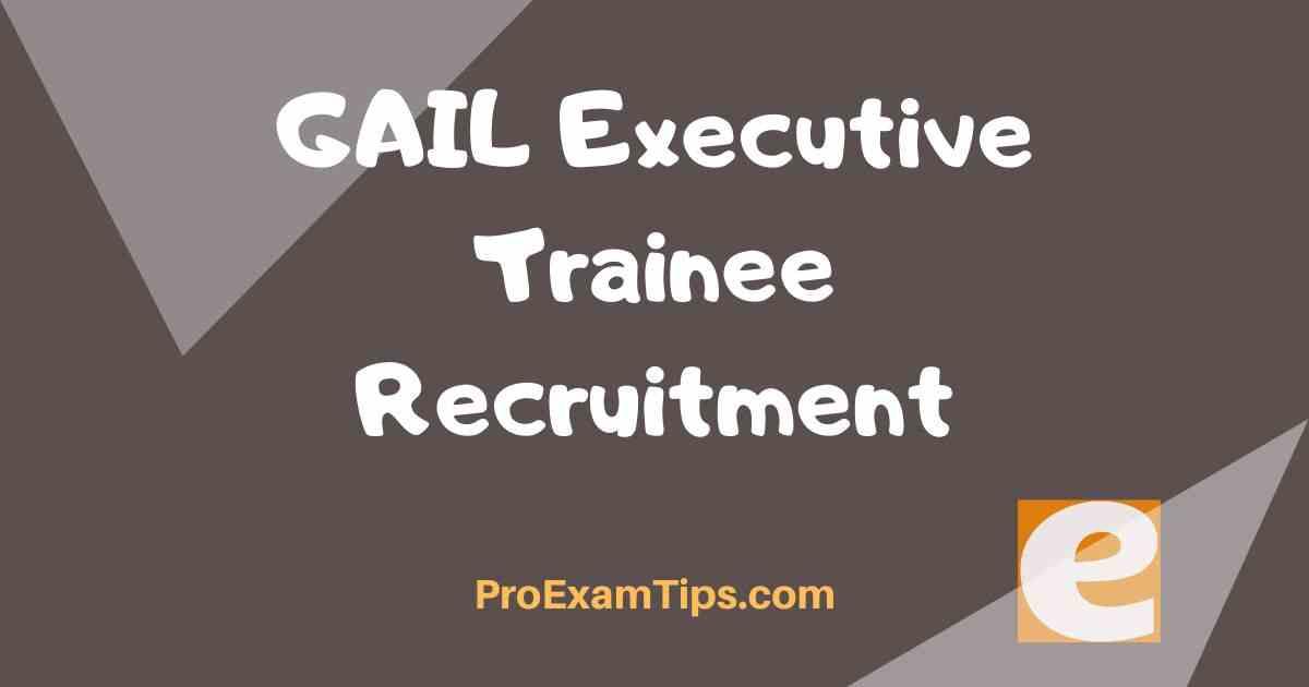 GAIL Executive Trainee Recruitment